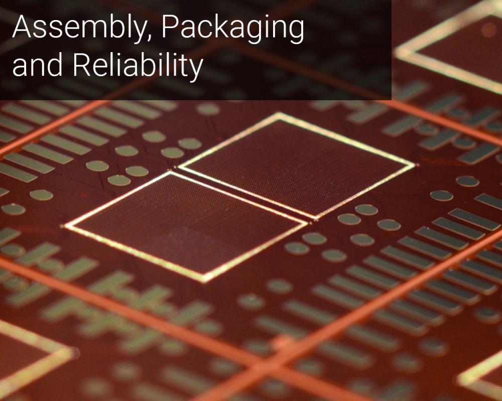 Assembly, Packaging and Reliability